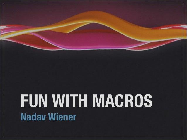 FUN WITH MACROS Nadav Wiener