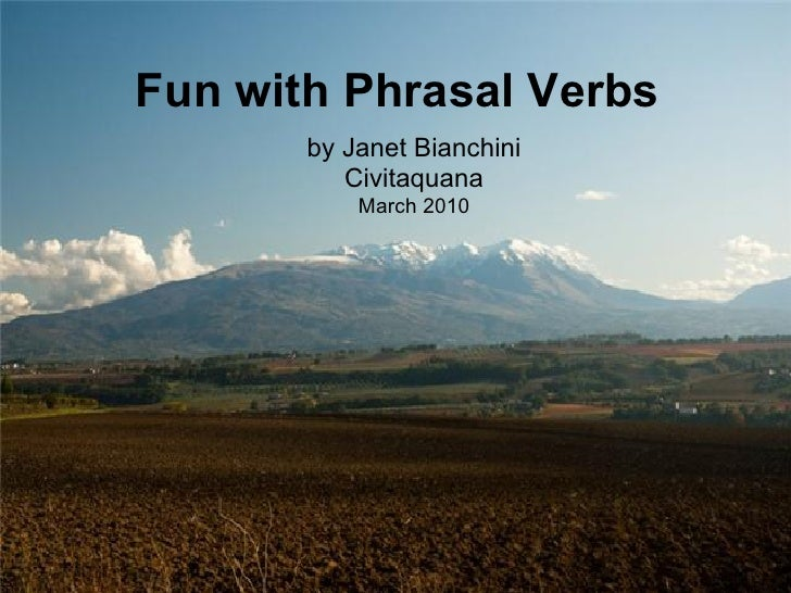 Fun with Phrasal Verbs        by Janet Bianchini           Civitaquana            March 2010