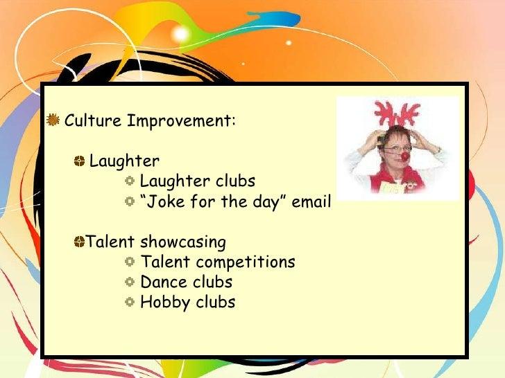 <ul><li>Culture Improvement:  </li></ul><ul><ul><li>Laughter </li></ul></ul><ul><ul><ul><ul><li>Laughter clubs </li></ul><...