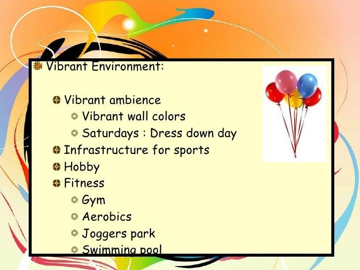 <ul><li>Vibrant Environment:  </li></ul><ul><ul><li>Vibrant ambience </li></ul></ul><ul><ul><ul><li>Vibrant wall colors </...