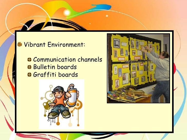 <ul><li>Vibrant Environment:  </li></ul><ul><ul><li>Communication channels </li></ul></ul><ul><ul><li>Bulletin boards </li...