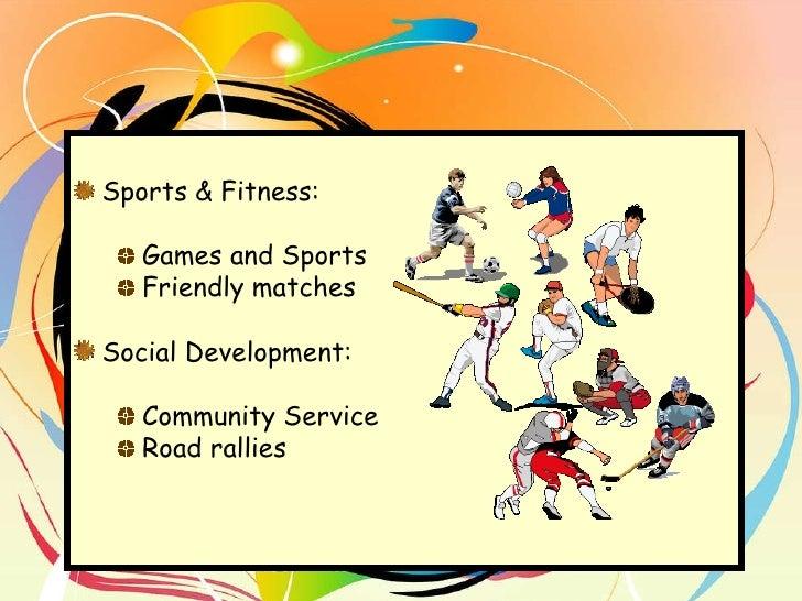 <ul><li>Sports & Fitness:  </li></ul><ul><ul><li>Games and Sports </li></ul></ul><ul><ul><li>Friendly matches </li></ul></...