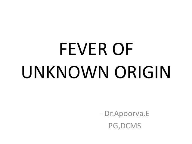 FEVER OF UNKNOWN ORIGIN - Dr.Apoorva.E PG,DCMS