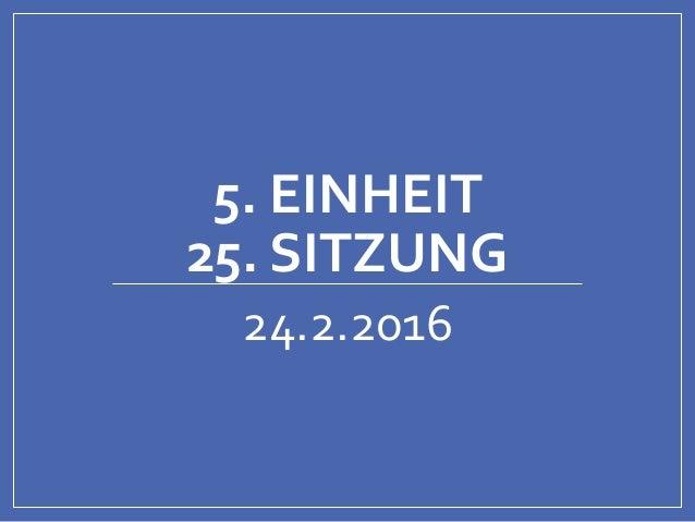 5. EINHEIT 25. SITZUNG 24.2.2016