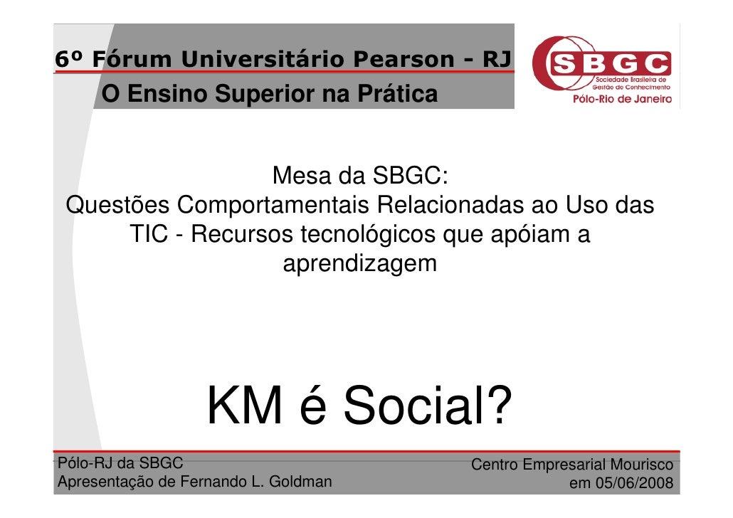 6º Fórum Universitário Pearson - RJ      O Ensino Superior na Prática                     Mesa da SBGC:  Questões Comporta...