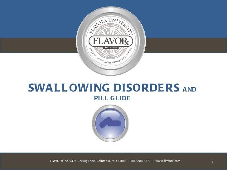 SWA L L OWING DISORDE RS A ND                              PIL L G L IDE   FLAVORx Inc, 9475 Gerwig Lane, Columbia, MD 210...