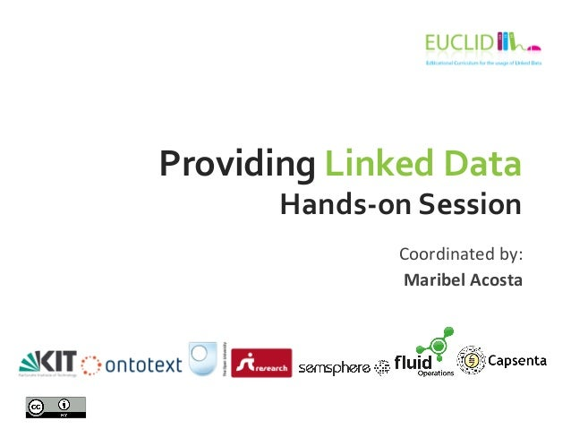 Providing  Linked  Data  Hands-‐on  Session  Coordinated  by:  Maribel  Acosta