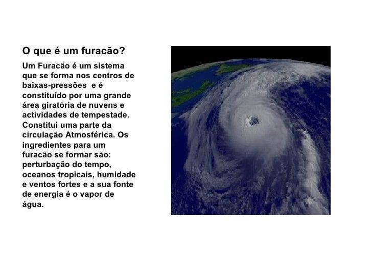 O que é um furacão? <ul><li>Um Furacão é um sistema que se forma nos centros de baixas-pressões  e é constituído por uma g...