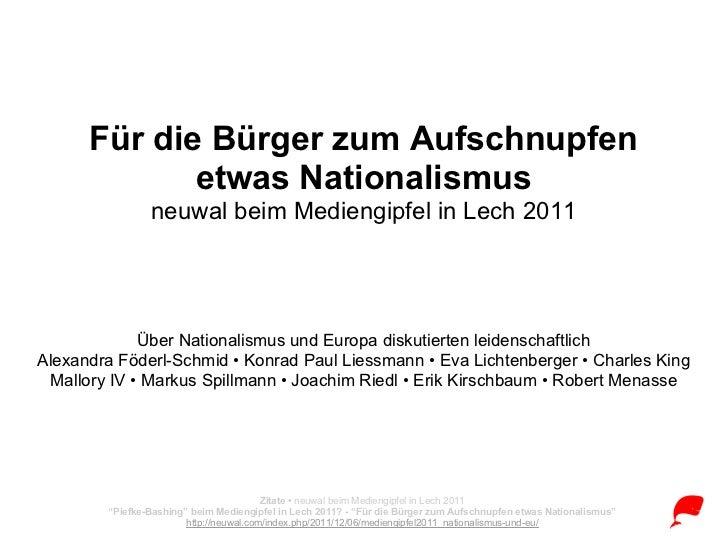 Für die Bürger zum Aufschnupfen             etwas Nationalismus                neuwal beim Mediengipfel in Lech 2011      ...