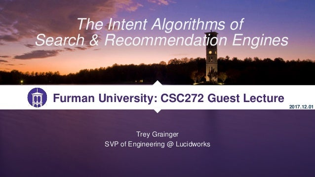 Trey Grainger SVP of Engineering @ Lucidworks The Intent Algorithms of Search & Recommendation Engines Furman University: ...
