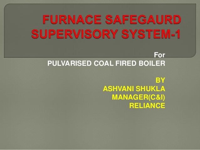 For PULVARISED COAL FIRED BOILER BY ASHVANI SHUKLA MANAGER(C&I) RELIANCE