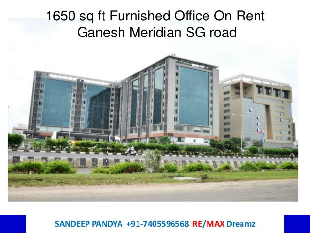 SANDEEP PANDYA +91-7405596568 RE/MAX Dreamz 1650 sq ft Furnished Office On Rent Ganesh Meridian SG road