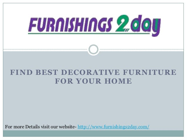 FIND BEST DECORATIVE FURNITURE FOR YOUR HOME  For more Details visit our website- http://www.furnishings2day.com/