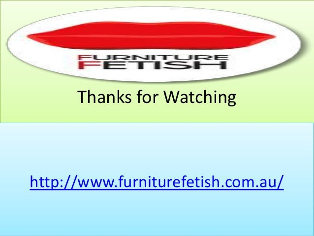Thanks For Watching Http://www.furniturefetish.com.au/