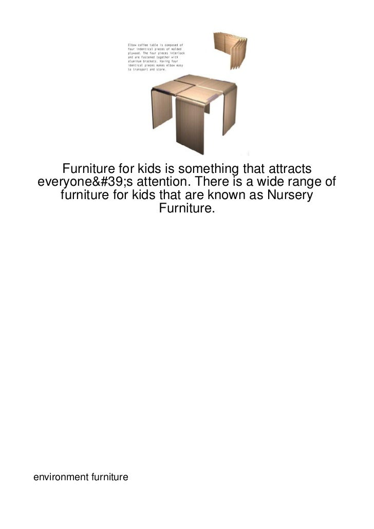 Furniture for kids is something that attractseveryone's attention. There is a wide range of   furniture for kids that are ...