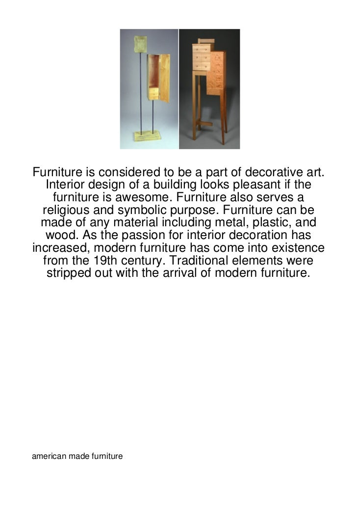Furniture is considered to be a part of decorative art.   Interior design of a building looks pleasant if the     furnitur...
