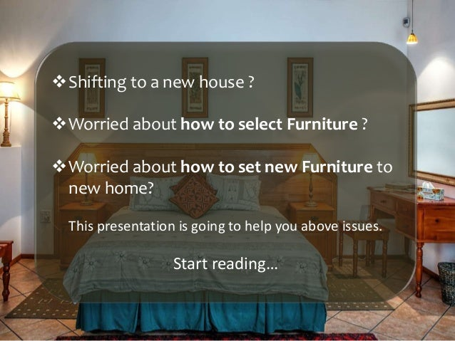 Shifting to a new house ? Worried about how to select Furniture ? Worried about how to set new Furniture to new home? T...