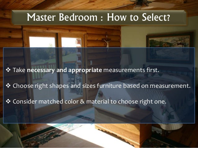 Master Bedroom : How to Select?  Take necessary and appropriate measurements first.  Choose right shapes and sizes furni...