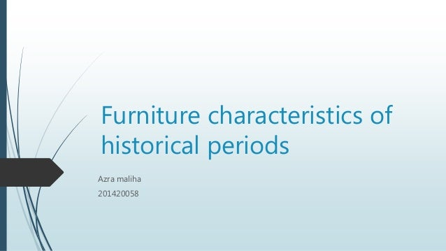 Furniture characteristics of historical periods Azra maliha 201420058