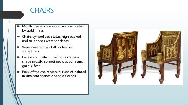 CHAIRS  Mostly made from wood and decorated by gold inlays  Chairs symbolized status, high backed and taller ones were f...