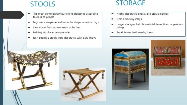 STORAGE  Highly decorated chests and storage boxes  Gold and ivory inlays  Larger storages held household items, linen ...