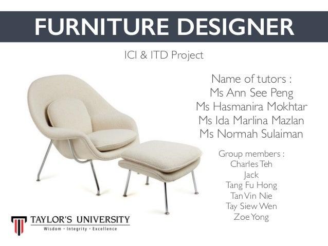 ici furniture. FURNITURE DESIGNER Group Members : CharlesTeh Jack Tang Fu Hong TanVin Nie Tay Siew Wen ZoeYong Ici Furniture