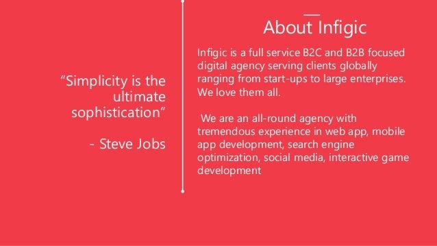 """Simplicity is the ultimate sophistication"" - Steve Jobs Infigic is a full service B2C and B2B focused digital agency serv..."