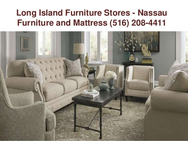 ... Nassau Furniture And Mattress (516) 208 4411; 4.