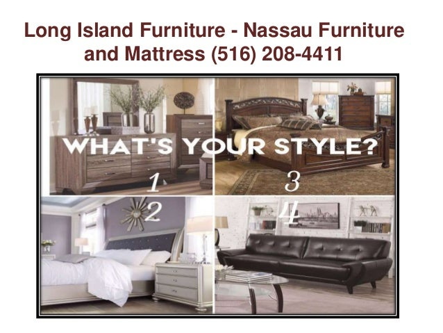 Long Island Furniture Stores   Nassau Furniture And Mattress (516)  208 4411; 5.