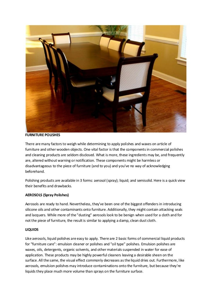 FURNITURE POLISHESThere are many factors to weigh while determining to apply polishes and waxes on article offurniture and...