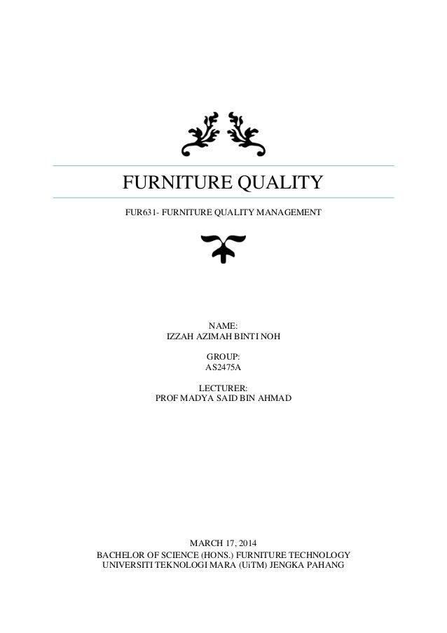 FURNITURE QUALITY FUR631- FURNITURE QUALITY MANAGEMENT NAME: IZZAH AZIMAH BINTI NOH GROUP: AS2475A LECTURER: PROF MADYA SA...