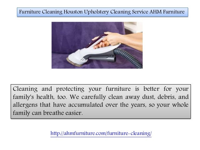 Furniture Cleaning Houston Upholstery Cleaning Service AHM Furniture  Cleaning And Protecting Your Furniture Is Better For Antique Furniture  Repair ...