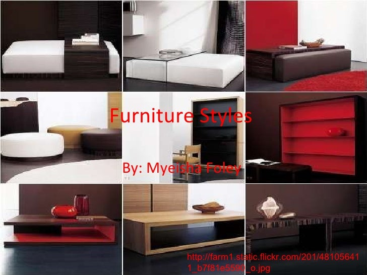 Furniture Styles  By: Myeisha Foley  http://farm1.static.flickr.com/201/481056411_b7f81e5590_o.jpg