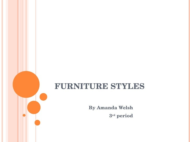 FURNITURE STYLES By Amanda Welsh  3 rd  period