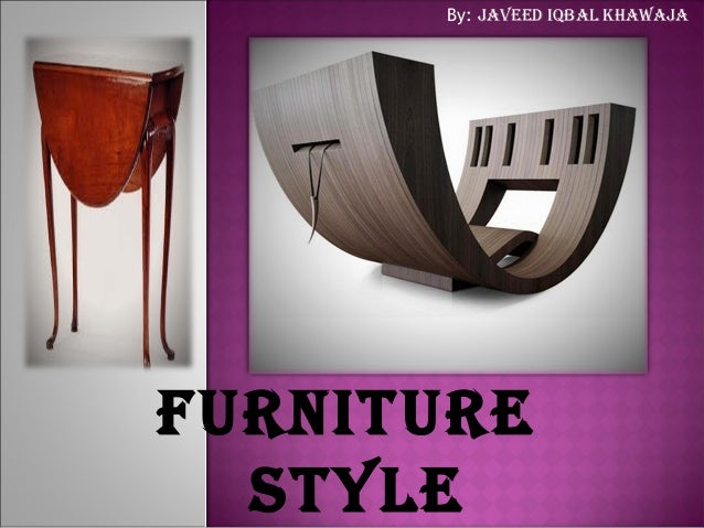 FURNITURESTYLEBy: JAvEEd IQBAL KHAWAJA