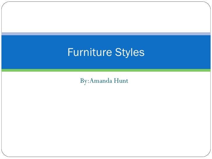 By:Amanda Hunt Furniture Styles