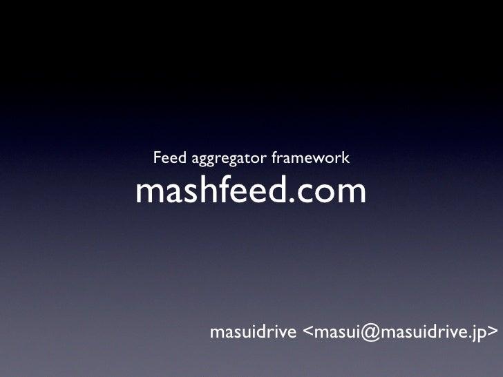 Feed aggregator framework  mashfeed.com          masuidrive <masui@masuidrive.jp>