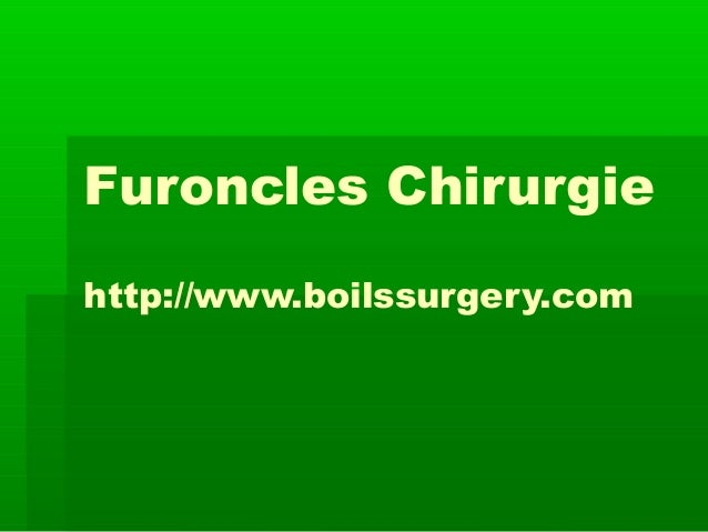 Furoncles Chirurgie http://www.boilssurgery.com