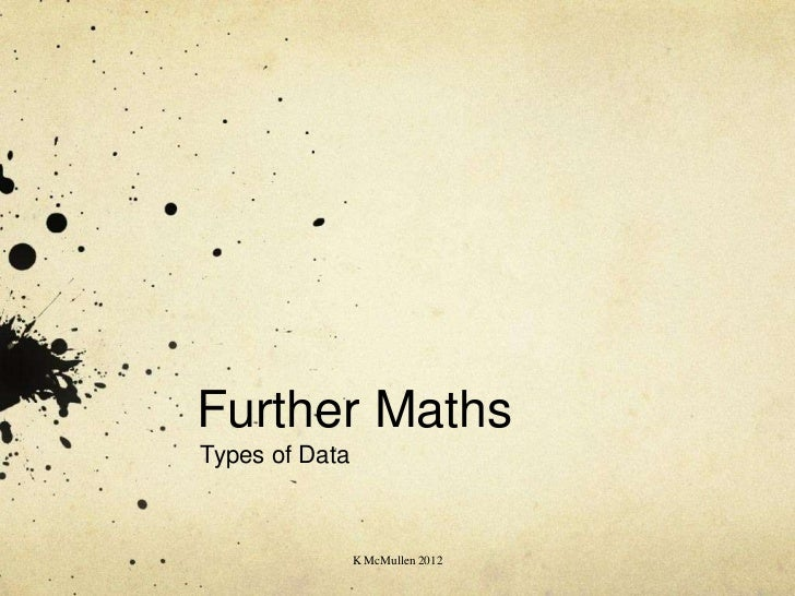 Further MathsTypes of Data                K McMullen 2012