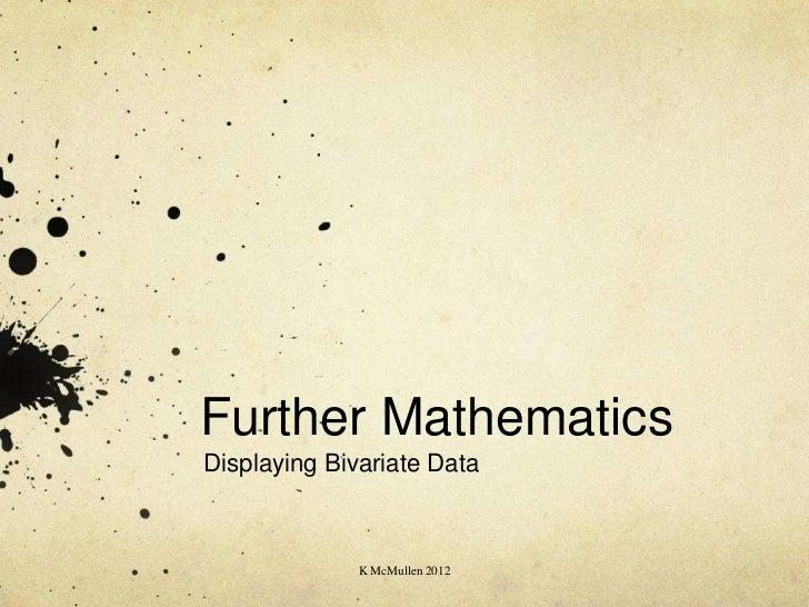 Further MathematicsDisplaying Bivariate Data              K McMullen 2012