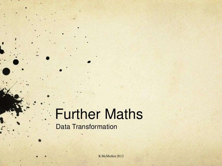 Further MathsData Transformation             K McMullen 2012