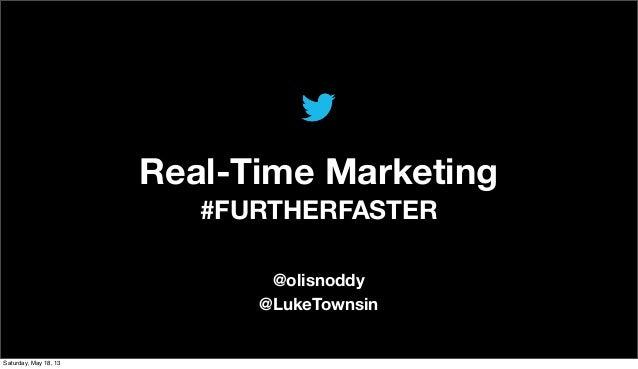 Real-Time Marketing#FURTHERFASTER@olisnoddy@LukeTownsinSaturday, May 18, 13