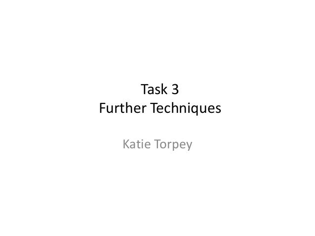 Task 3 Further Techniques Katie Torpey