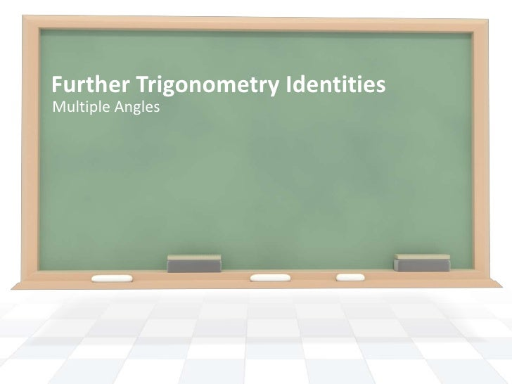 Further Trigonometry Identities<br />Multiple Angles<br />