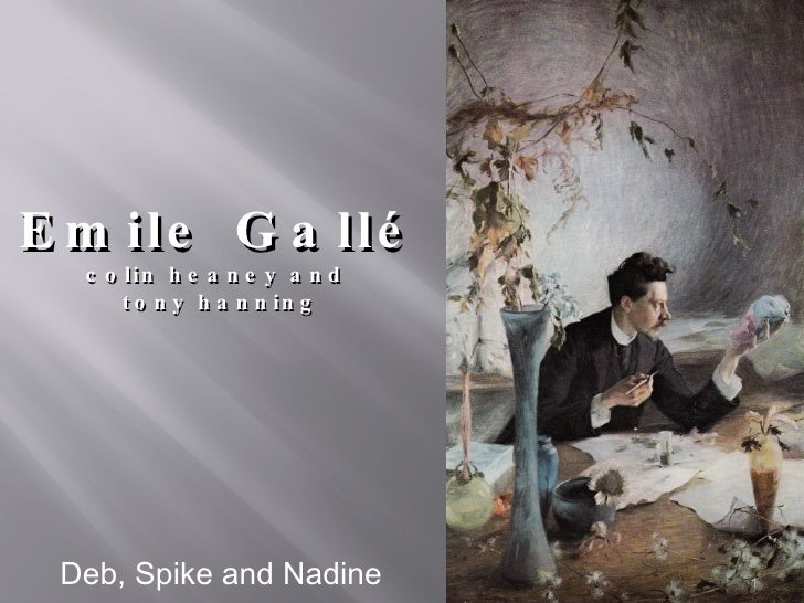 Emile Gallé colin heaney and  tony hanning <ul><li>Deb, Spike and Nadine </li></ul>