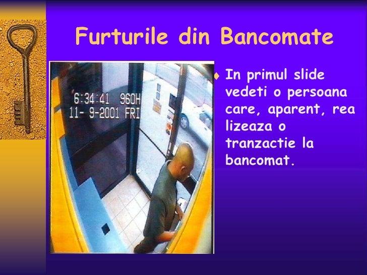 Furturile din Bancomate             In primul slide             vedeti o persoana             care, aparent, rea          ...