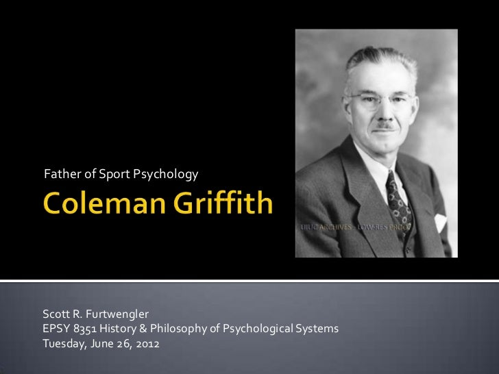 Father of Sport PsychologyScott R. FurtwenglerEPSY 8351 History & Philosophy of Psychological SystemsTuesday, June 26, 2012