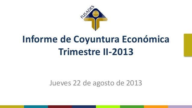 Informe de Coyuntura Económica Trimestre II-2013 Jueves 22 de agosto de 2013