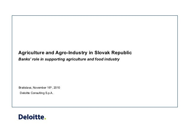 Deloitte Consulting S.p.A. Agriculture and Agro-Industry in Slovak Republic Banks' role in supporting agriculture and food...