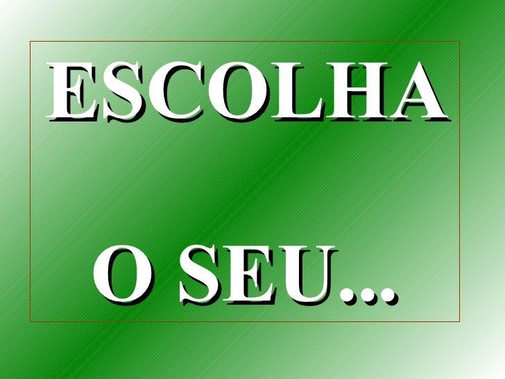 ESCOLHA  O SEU...